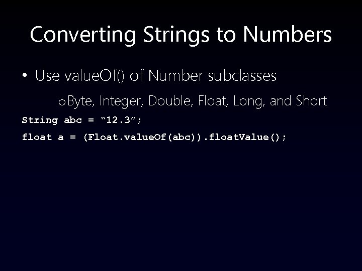 Converting Strings to Numbers • Use value. Of() of Number subclasses o Byte, Integer,