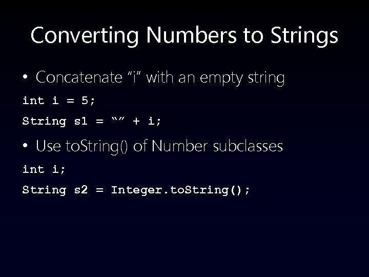"""Converting Numbers to Strings • Concatenate """"i"""" with an empty string int i ="""