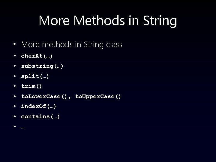 More Methods in String • More methods in String class • char. At(…) •