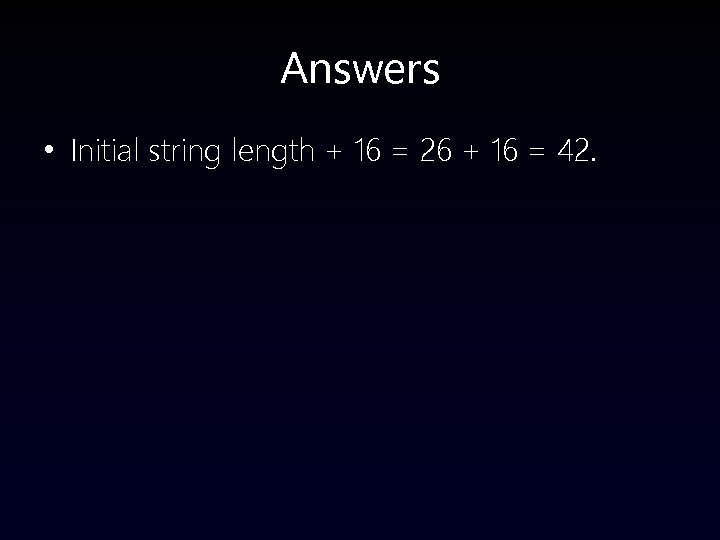 Answers • Initial string length + 16 = 26 + 16 = 42.