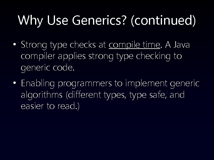 Why Use Generics? (continued) • Strong type checks at compile time. A Java compiler