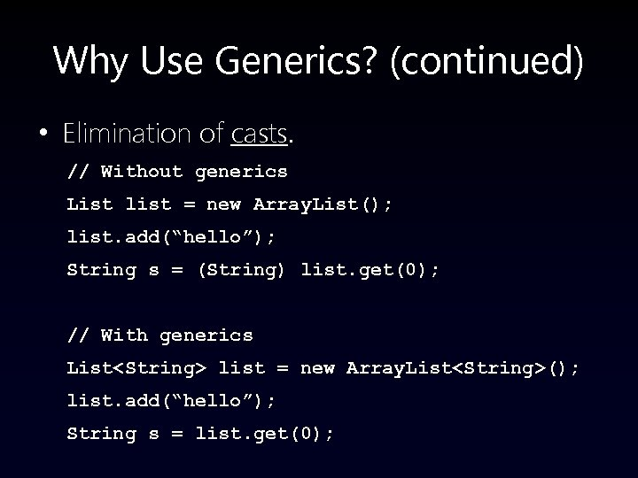 Why Use Generics? (continued) • Elimination of casts. // Without generics List list =