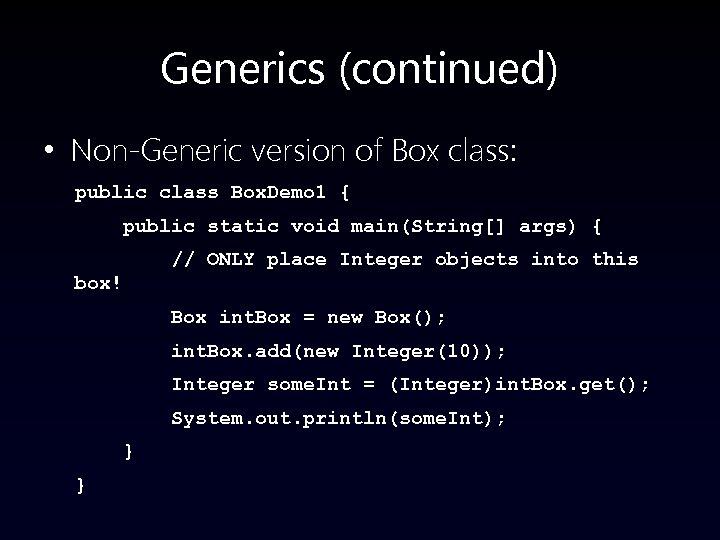 Generics (continued) • Non-Generic version of Box class: public class Box. Demo 1 {
