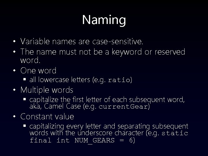 Naming • Variable names are case-sensitive. • The name must not be a keyword