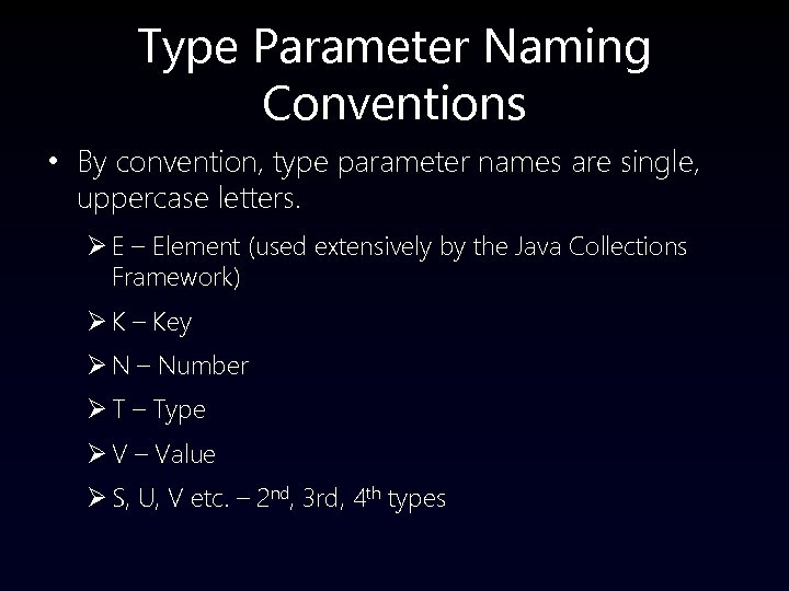Type Parameter Naming Conventions • By convention, type parameter names are single, uppercase letters.