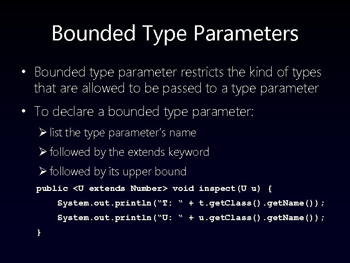 Bounded Type Parameters • Bounded type parameter restricts the kind of types that are