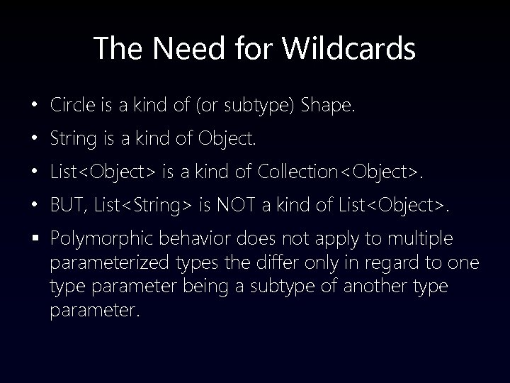 The Need for Wildcards • Circle is a kind of (or subtype) Shape. •