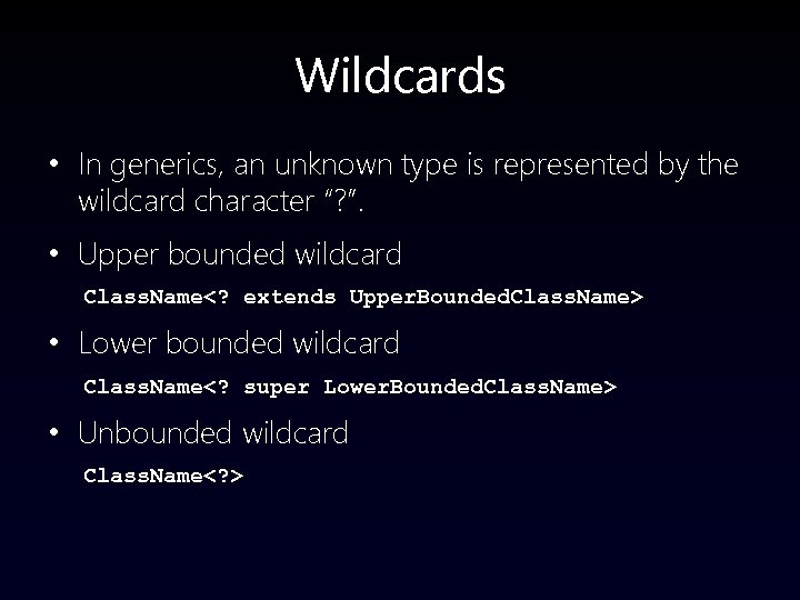 """Wildcards • In generics, an unknown type is represented by the wildcard character """"?"""