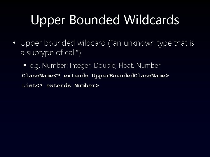 """Upper Bounded Wildcards • Upper bounded wildcard (""""an unknown type that is a subtype"""