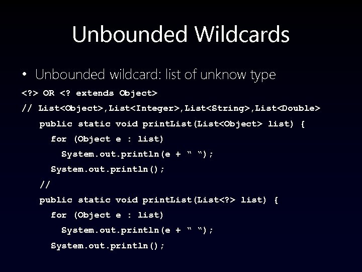 Unbounded Wildcards • Unbounded wildcard: list of unknow type <? > OR <? extends