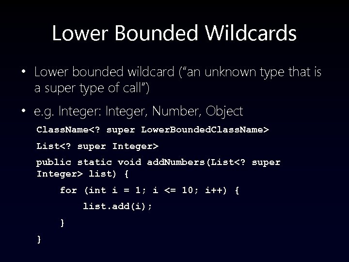 """Lower Bounded Wildcards • Lower bounded wildcard (""""an unknown type that is a super"""