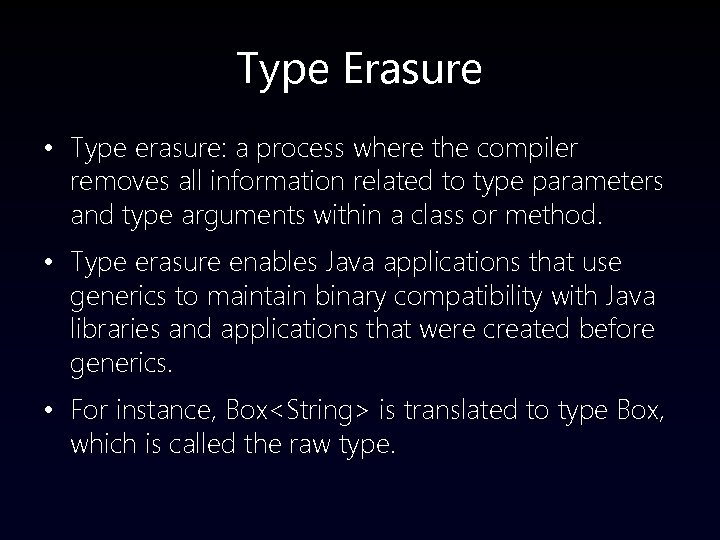 Type Erasure • Type erasure: a process where the compiler removes all information related