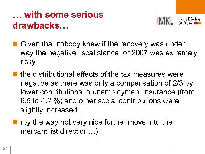 … with some serious drawbacks… n Given that nobody knew if the recovery was