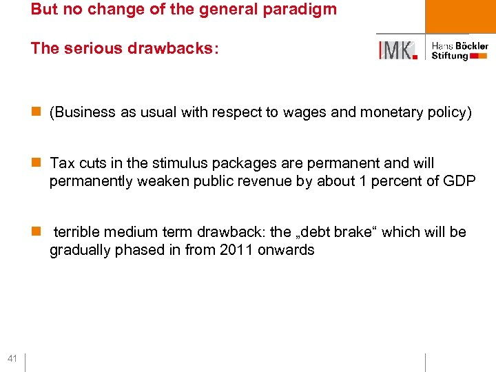 But no change of the general paradigm The serious drawbacks: n (Business as usual