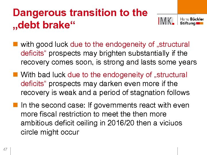 """Dangerous transition to the """"debt brake"""" n with good luck due to the endogeneity"""