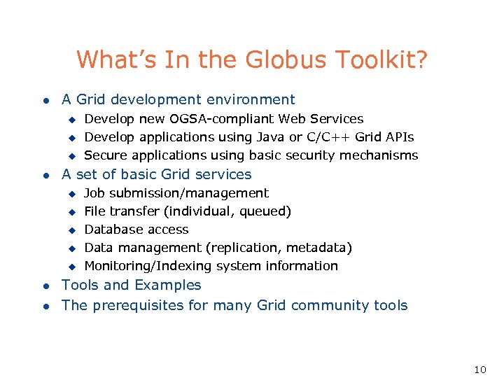 What's In the Globus Toolkit? l A Grid development environment u u u l
