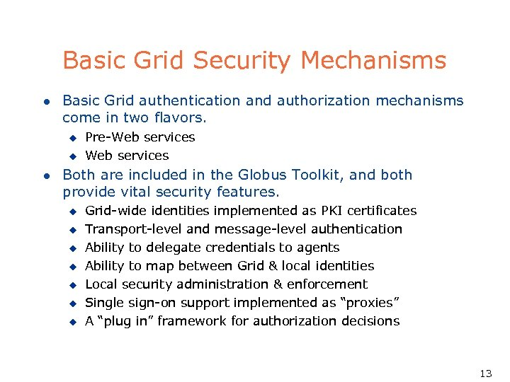 Basic Grid Security Mechanisms l Basic Grid authentication and authorization mechanisms come in two