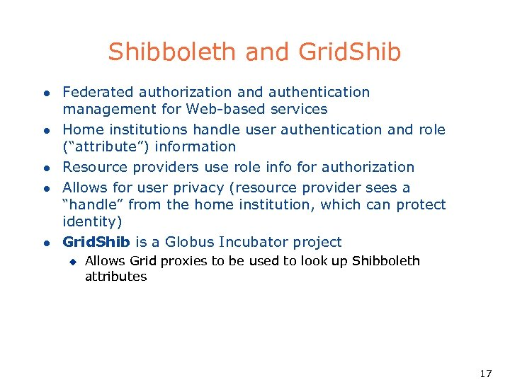 Shibboleth and Grid. Shib l l l Federated authorization and authentication management for Web-based