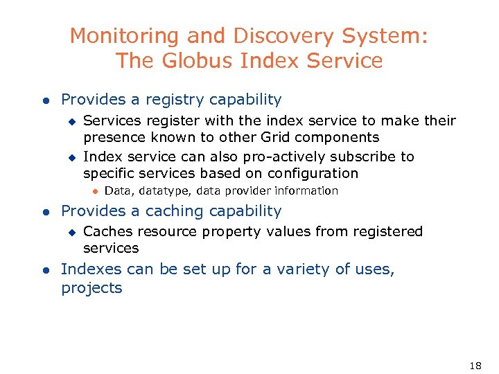 Monitoring and Discovery System: The Globus Index Service l Provides a registry capability u