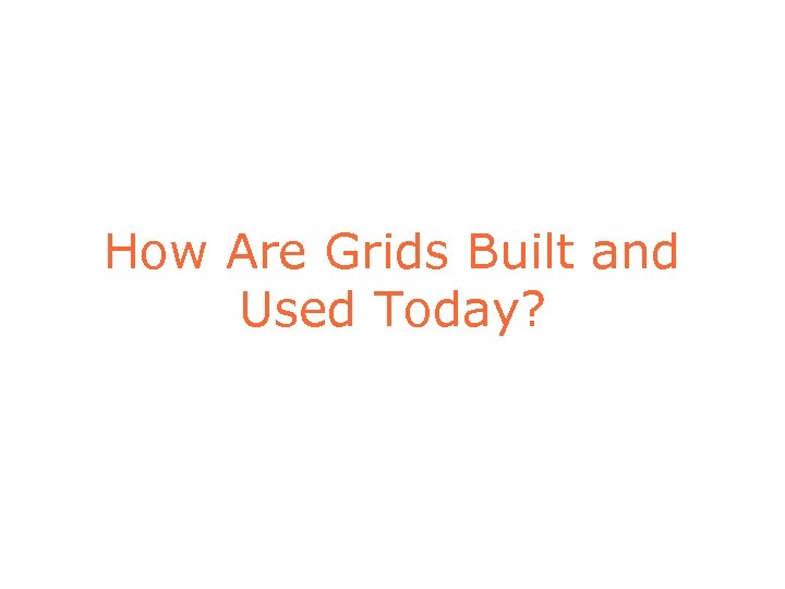 How Are Grids Built and Used Today?