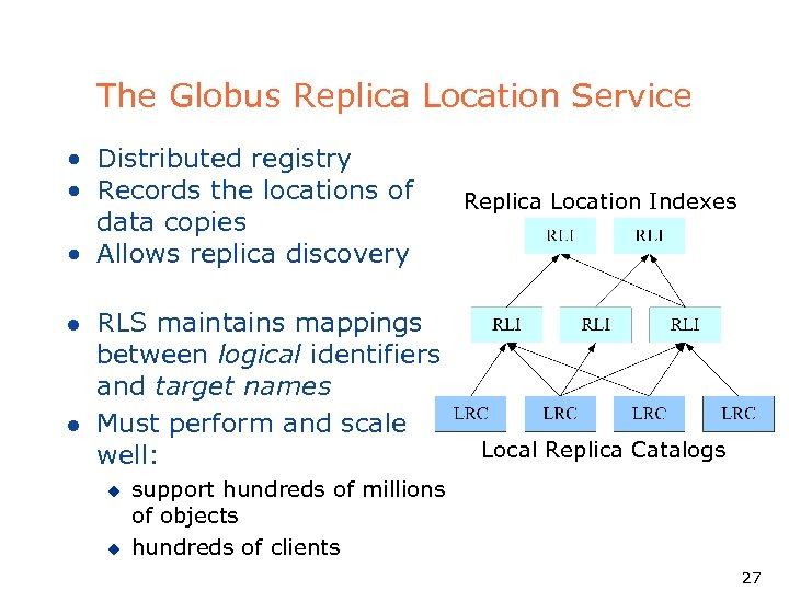 The Globus Replica Location Service • Distributed registry • Records the locations of data