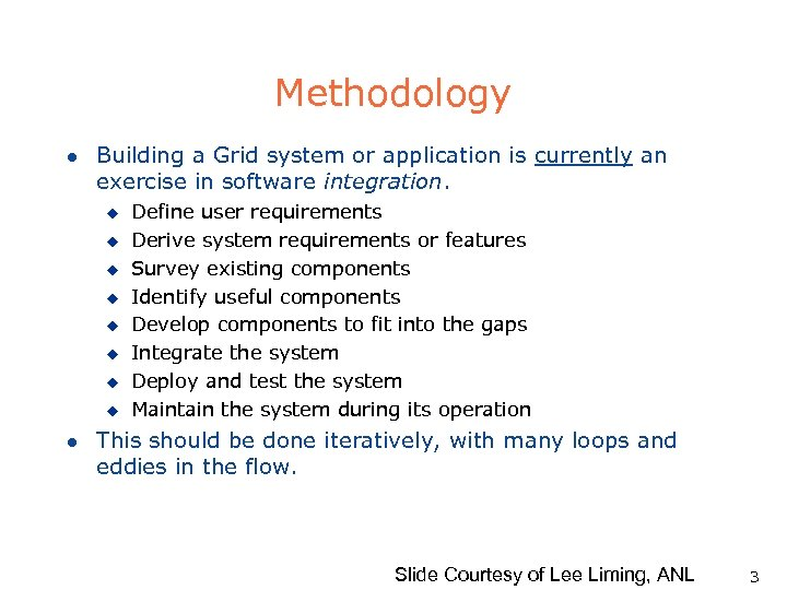 Methodology l Building a Grid system or application is currently an exercise in software