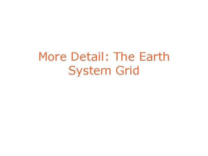 More Detail: The Earth System Grid