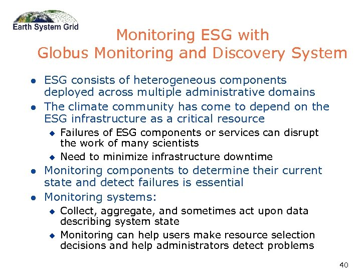 Monitoring ESG with Globus Monitoring and Discovery System l l ESG consists of heterogeneous