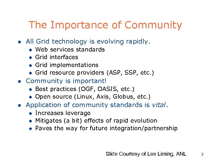 The Importance of Community l All Grid technology is evolving rapidly. u u l
