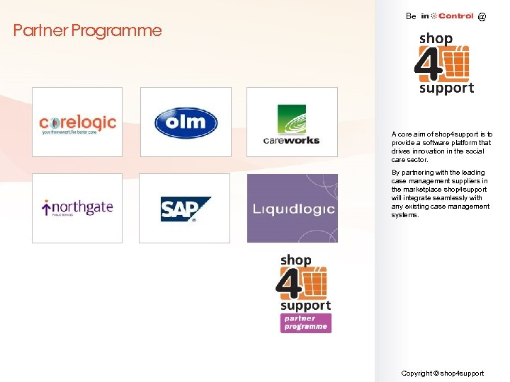 Partner Programme Be @ A core aim of shop 4 support is to provide