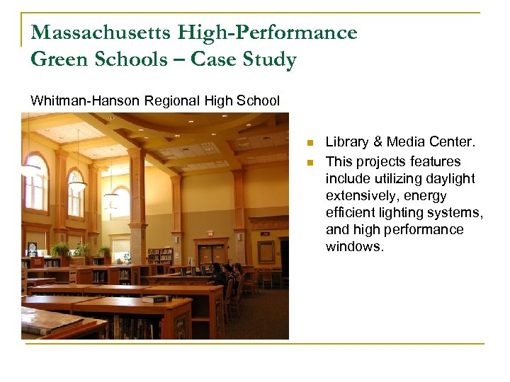 Massachusetts High-Performance Green Schools – Case Study Whitman-Hanson Regional High School n n Library