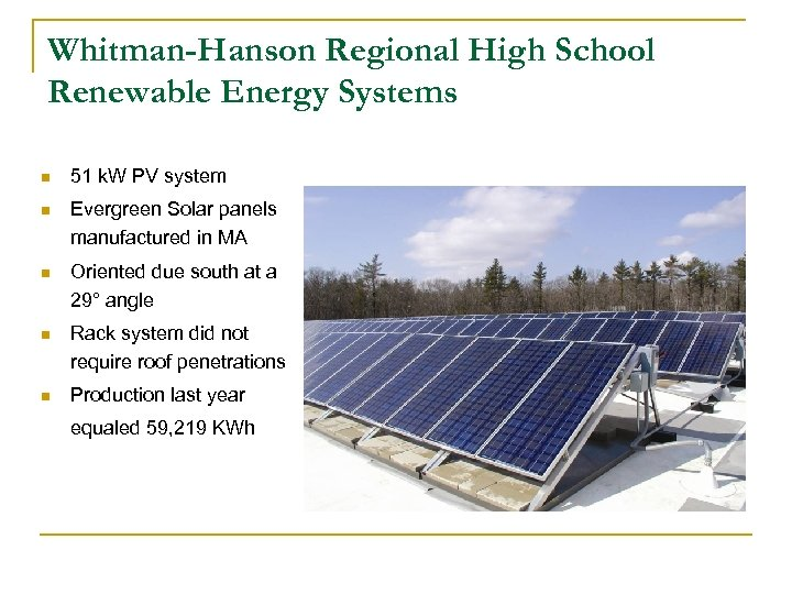 Whitman-Hanson Regional High School Renewable Energy Systems n 51 k. W PV system n
