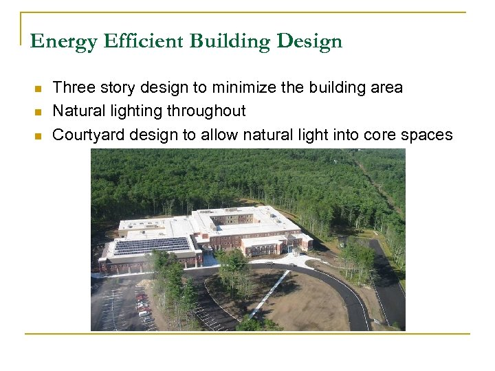 Energy Efficient Building Design n Three story design to minimize the building area Natural