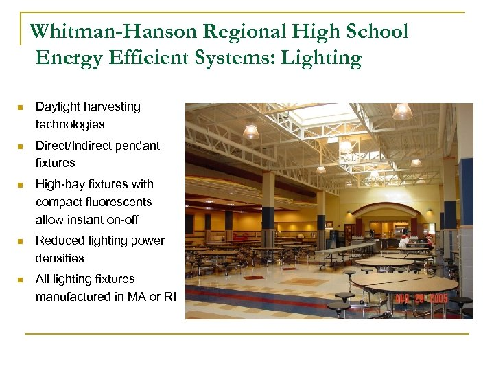 Whitman-Hanson Regional High School Energy Efficient Systems: Lighting n Daylight harvesting technologies n Direct/Indirect