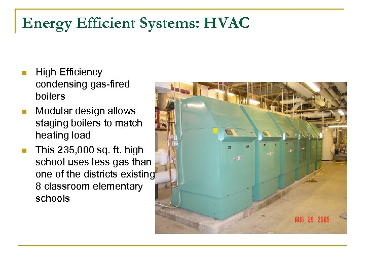 Energy Efficient Systems: HVAC n n n High Efficiency condensing gas-fired boilers Modular design