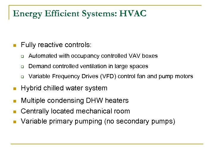 Energy Efficient Systems: HVAC n Fully reactive controls: q Automated with occupancy controlled VAV
