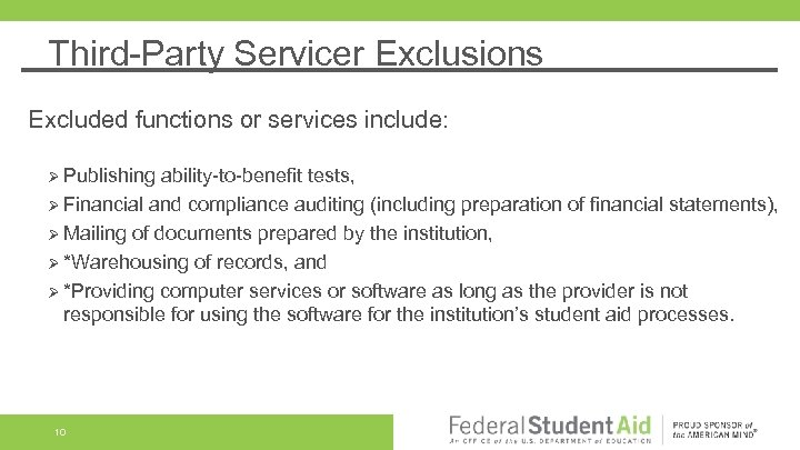 Third-Party Servicer Exclusions Excluded functions or services include: Ø Publishing ability-to-benefit tests, Ø Financial