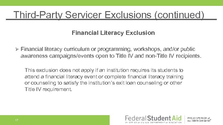 Third-Party Servicer Exclusions (continued) Financial Literacy Exclusion Ø Financial literacy curriculum or programming, workshops,