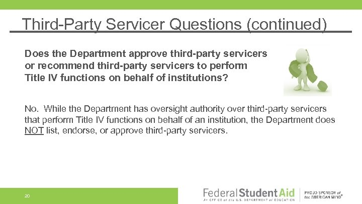 Third-Party Servicer Questions (continued) Does the Department approve third-party servicers or recommend third-party servicers