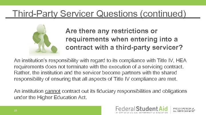 Third-Party Servicer Questions (continued) Are there any restrictions or requirements when entering into a