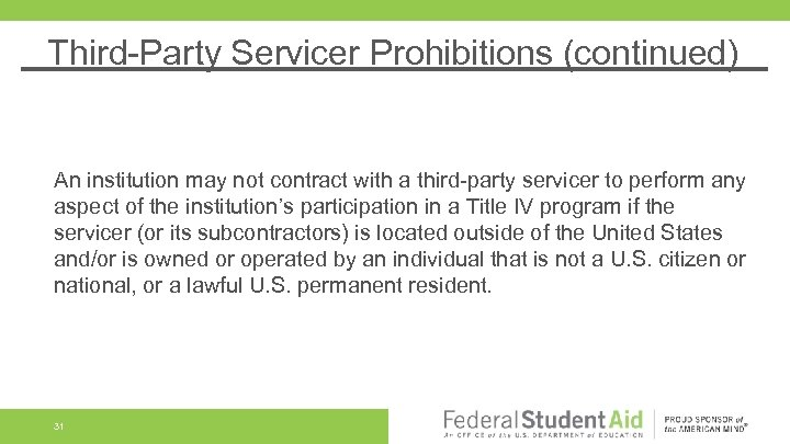 Third-Party Servicer Prohibitions (continued) An institution may not contract with a third-party servicer to