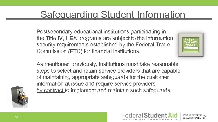 Safeguarding Student Information Postsecondary educational institutions participating in the Title IV, HEA programs are