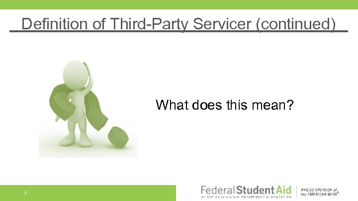 Definition of Third-Party Servicer (continued) What does this mean? 5