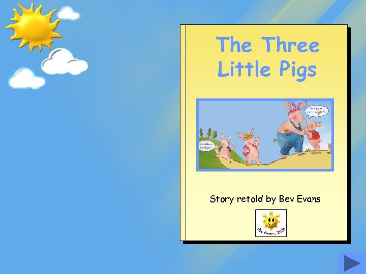 The Three Little Pigs Story retold by Bev Evans