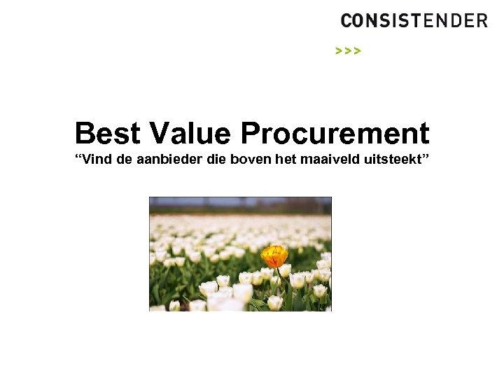 """Best Value Procurement """"Vind de aanbieder die boven het maaiveld uitsteekt"""""""