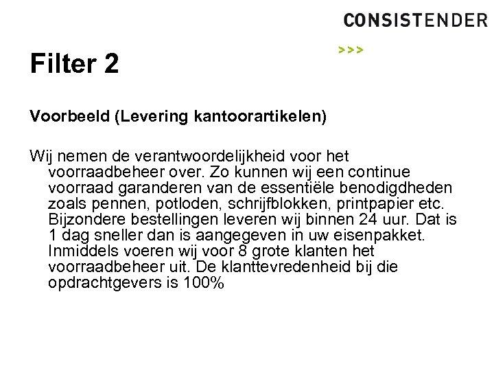 Filter 2 Voorbeeld (Levering kantoorartikelen) Wij nemen de verantwoordelijkheid voor het voorraadbeheer over. Zo