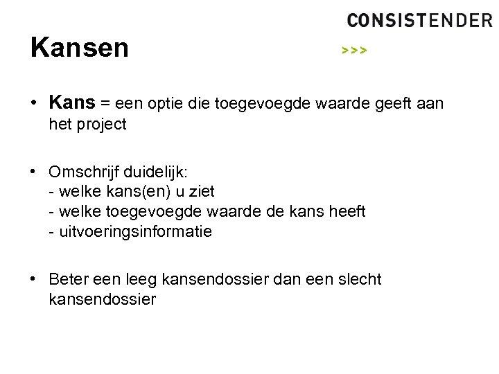 Kansen • Kans = een optie die toegevoegde waarde geeft aan het project •