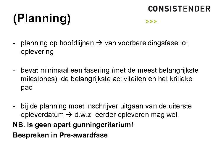 (Planning) - planning op hoofdlijnen van voorbereidingsfase tot oplevering - bevat minimaal een fasering