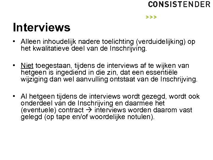 Interviews • Alleen inhoudelijk nadere toelichting (verduidelijking) op het kwalitatieve deel van de Inschrijving.