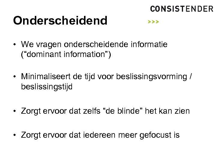 """Onderscheidend • We vragen onderscheidende informatie (""""dominant information"""") • Minimaliseert de tijd voor beslissingsvorming"""